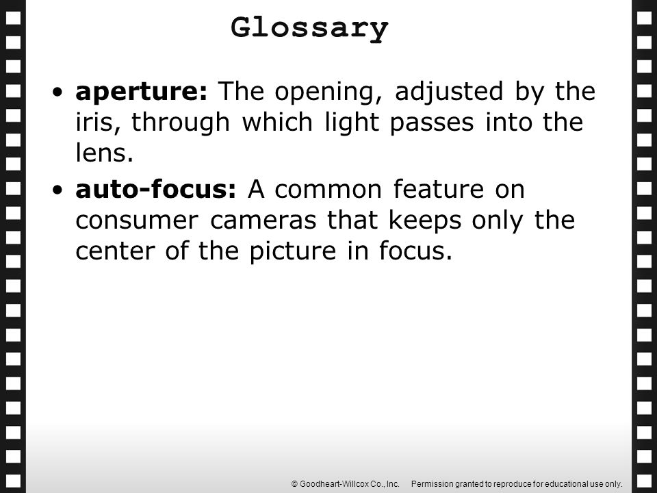 Glossary aperture: The opening, adjusted by the iris, through which light passes into the lens.