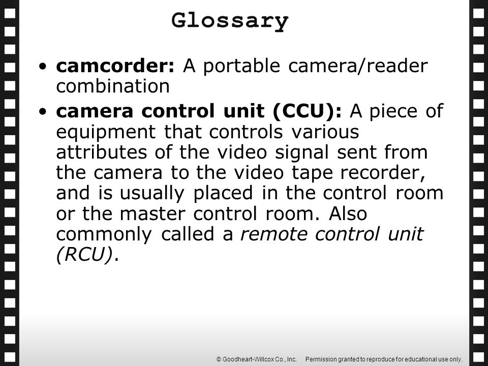 Glossary camcorder: A portable camera/reader combination