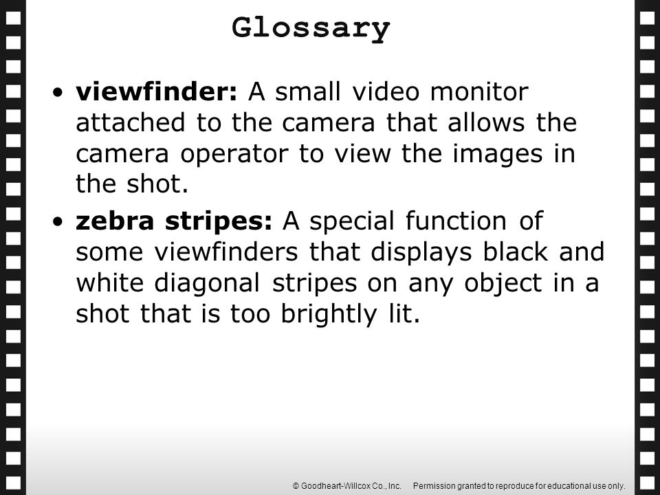 Glossary viewfinder: A small video monitor attached to the camera that allows the camera operator to view the images in the shot.
