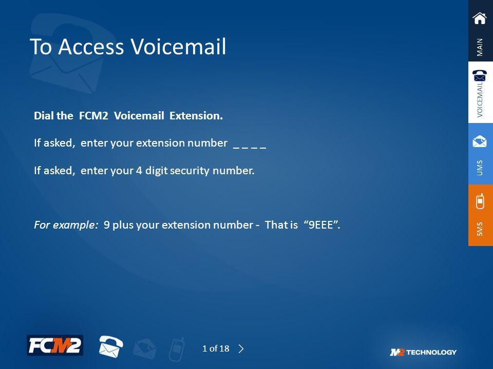 To Access Voicemail Dial the FCM2 Voicemail Extension.