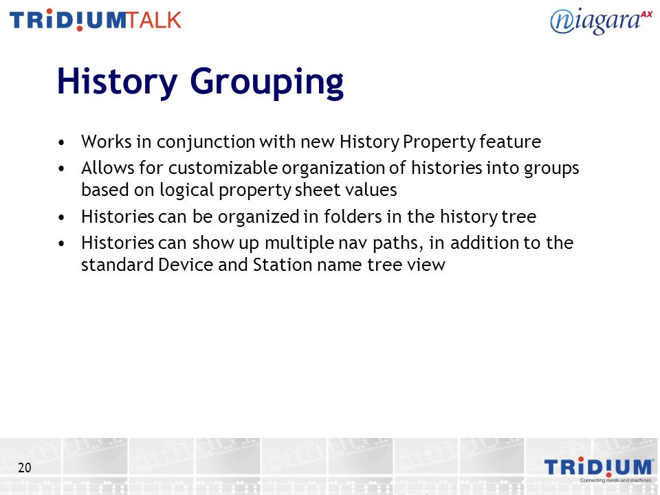 History Grouping Works in conjunction with new History Property feature.