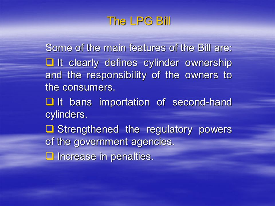 The LPG Bill Some of the main features of the Bill are: