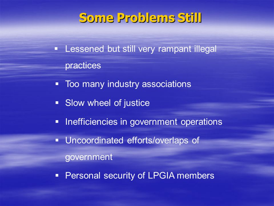 Some Problems Still Lessened but still very rampant illegal practices