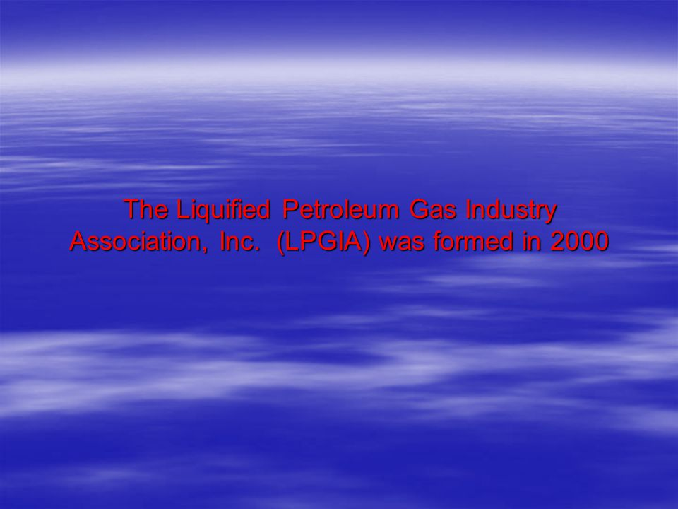 The Liquified Petroleum Gas Industry Association, Inc