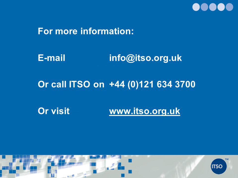 For more information: E-mail info@itso.org.uk.