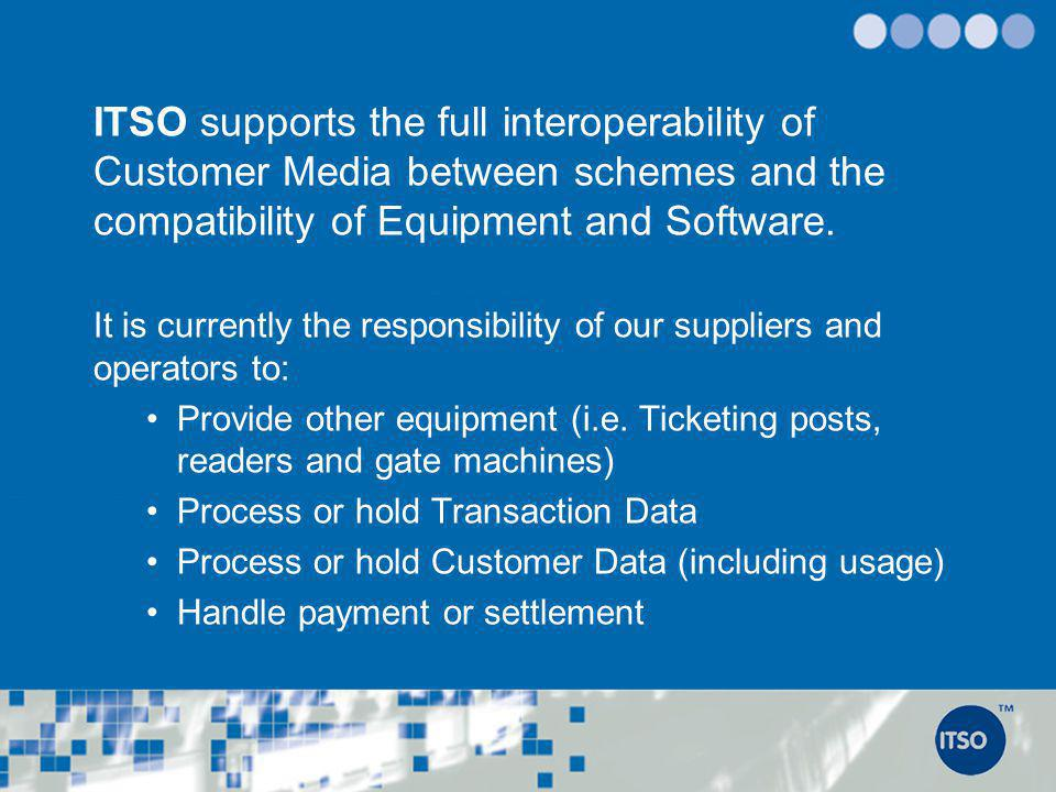 ITSO supports the full interoperability of Customer Media between schemes and the compatibility of Equipment and Software.