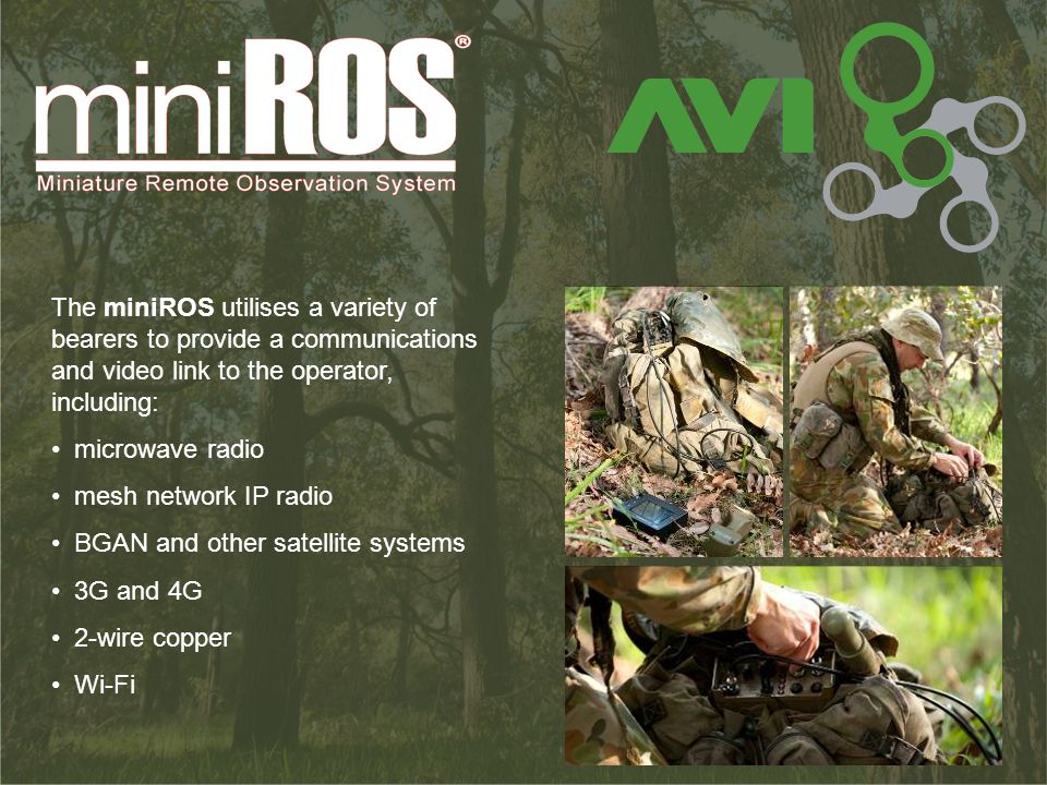 The miniROS utilises a variety of bearers to provide a communications and video link to the operator, including:
