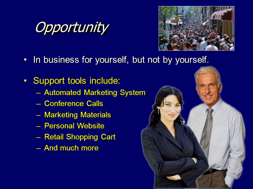 Opportunity In business for yourself, but not by yourself.