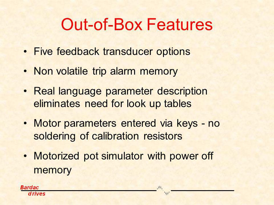 Out-of-Box Features Five feedback transducer options
