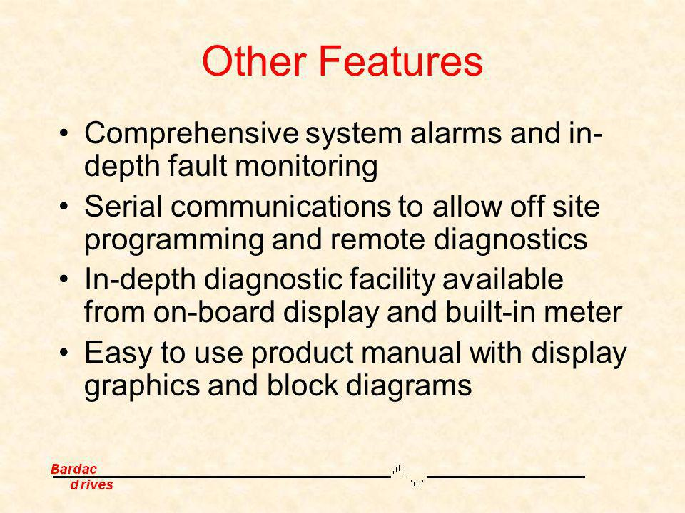 Other Features Comprehensive system alarms and in-depth fault monitoring. Serial communications to allow off site programming and remote diagnostics.