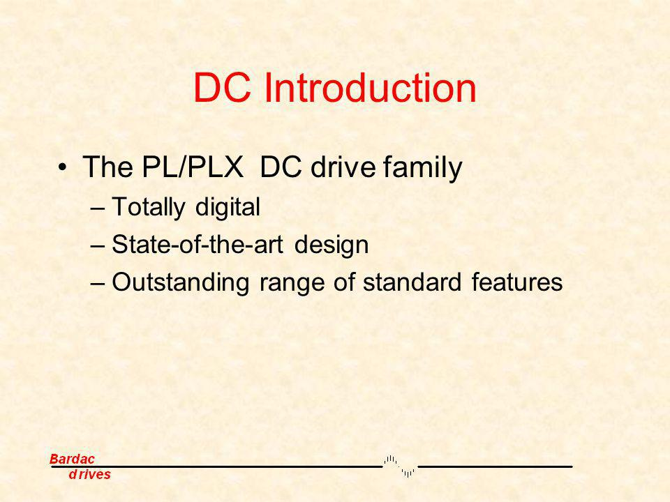 DC Introduction The PL/PLX DC drive family Totally digital