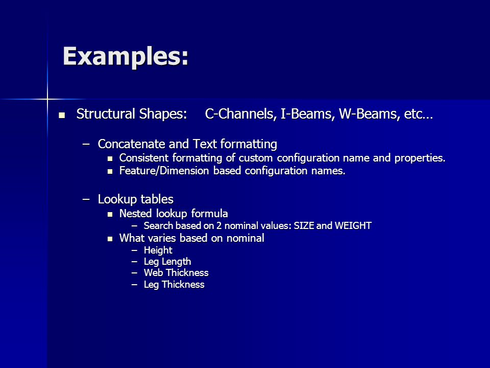 Examples: Structural Shapes: C-Channels, I-Beams, W-Beams, etc…
