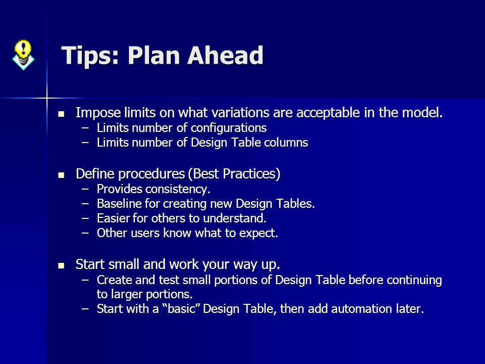 Tips: Plan Ahead Impose limits on what variations are acceptable in the model. Limits number of configurations.
