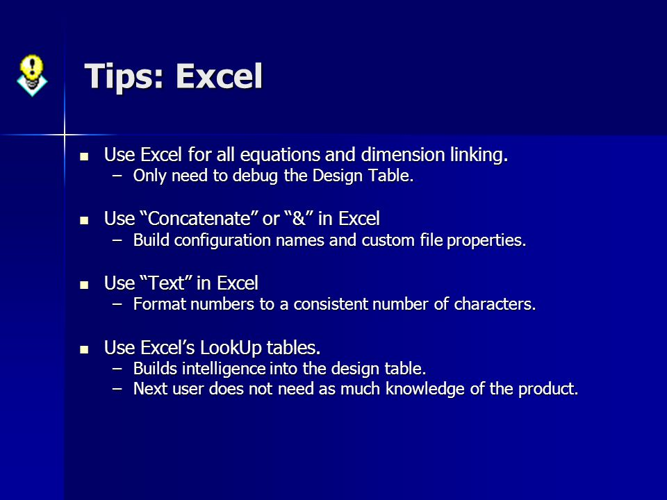 Tips: Excel Use Excel for all equations and dimension linking.