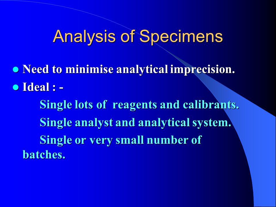 Analysis of Specimens Need to minimise analytical imprecision.