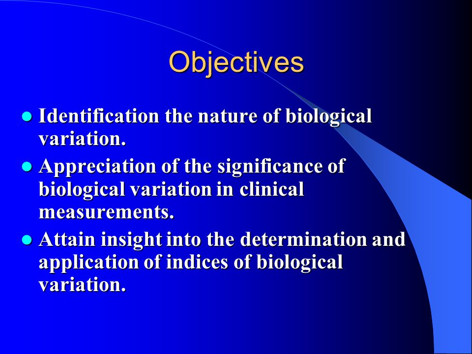 Objectives Identification the nature of biological variation.