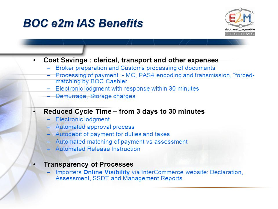 BOC e2m IAS Benefits Cost Savings : clerical, transport and other expenses. Broker preparation and Customs processing of documents.