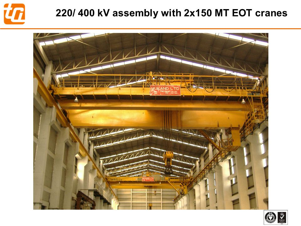220/ 400 kV assembly with 2x150 MT EOT cranes