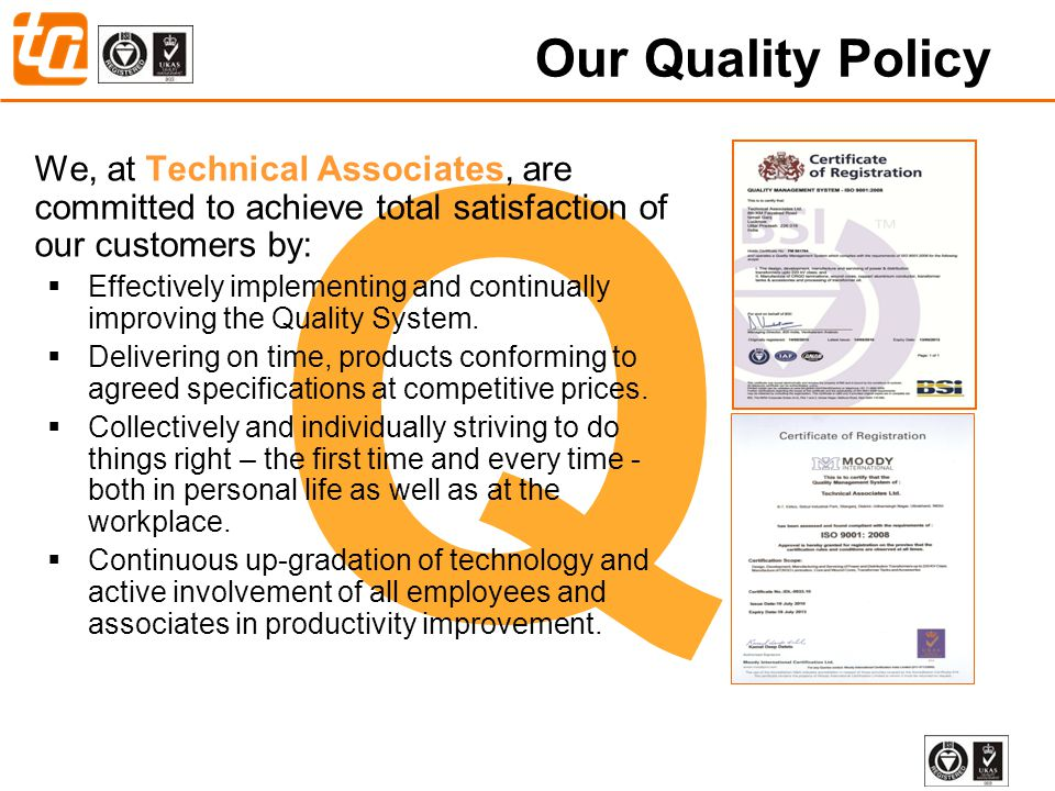 Our Quality Policy Q. We, at Technical Associates, are committed to achieve total satisfaction of our customers by: