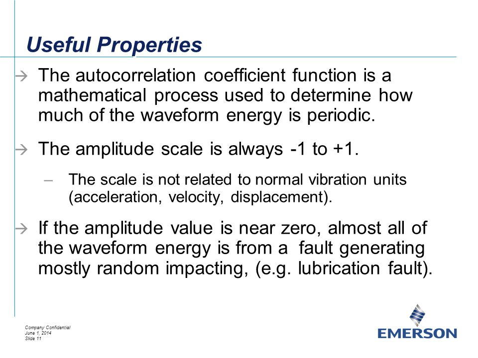 Useful Properties The autocorrelation coefficient function is a mathematical process used to determine how much of the waveform energy is periodic.