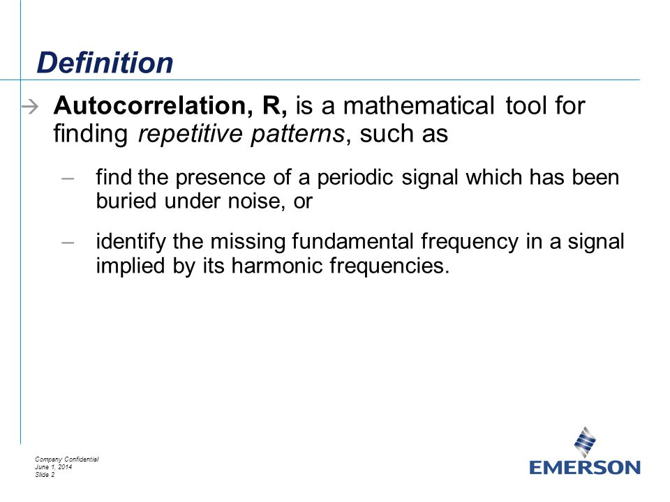 Definition Autocorrelation, R, is a mathematical tool for finding repetitive patterns, such as.