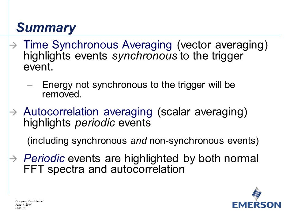 Summary Time Synchronous Averaging (vector averaging) highlights events synchronous to the trigger event.
