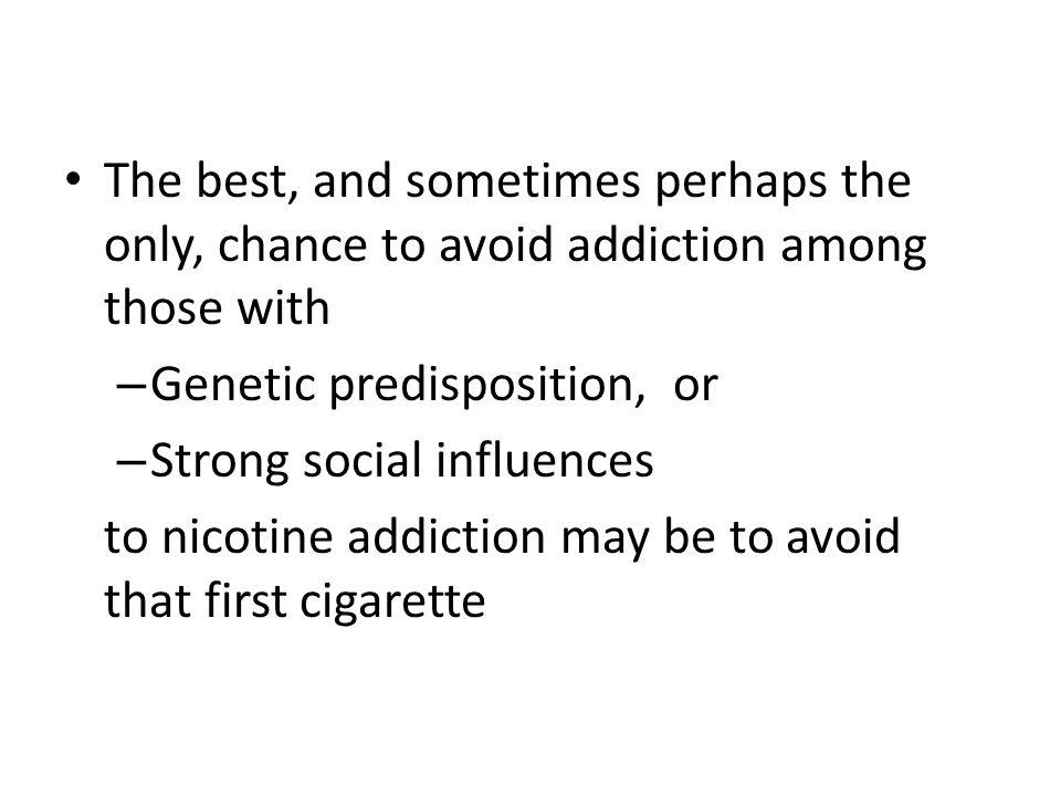 The best, and sometimes perhaps the only, chance to avoid addiction among those with