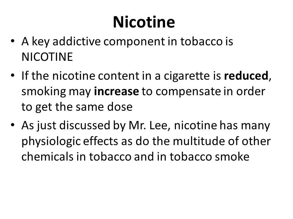 Nicotine A key addictive component in tobacco is NICOTINE