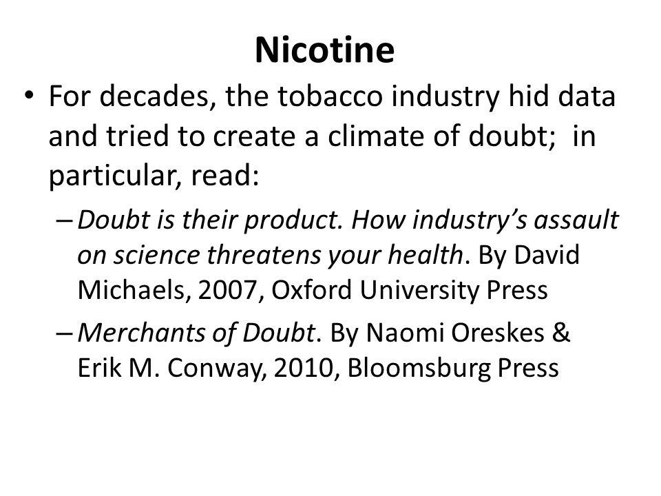 Nicotine For decades, the tobacco industry hid data and tried to create a climate of doubt; in particular, read: