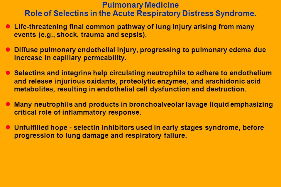 Pulmonary Medicine Role of Selectins in the Acute Respiratory Distress Syndrome.