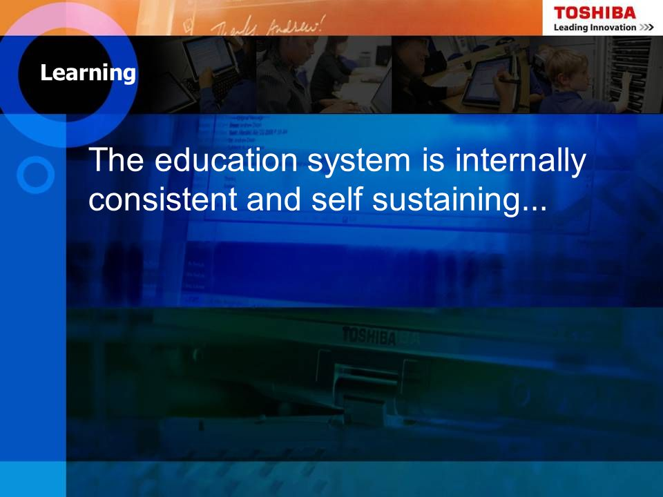 The education system is internally consistent and self sustaining…