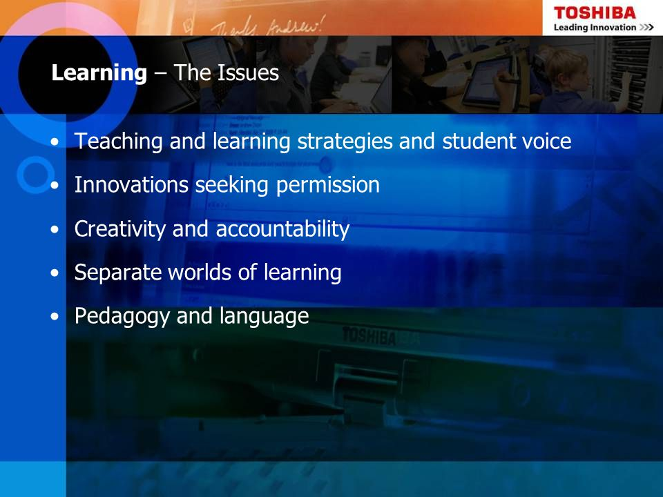 Learning – The Issues Teaching and learning strategies and student voice. Innovations seeking permission.