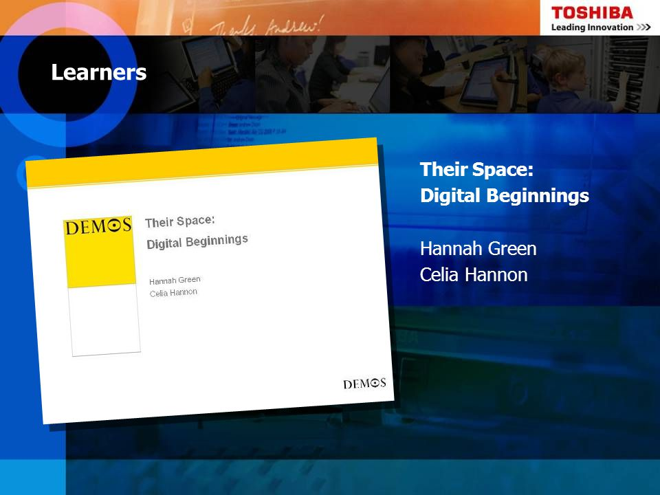 Learners Their Space: Digital Beginnings Hannah Green Celia Hannon