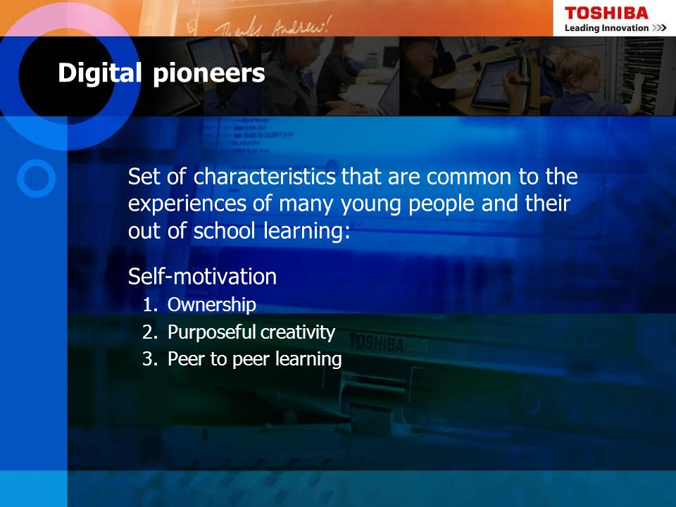 Digital pioneers Set of characteristics that are common to the experiences of many young people and their out of school learning: