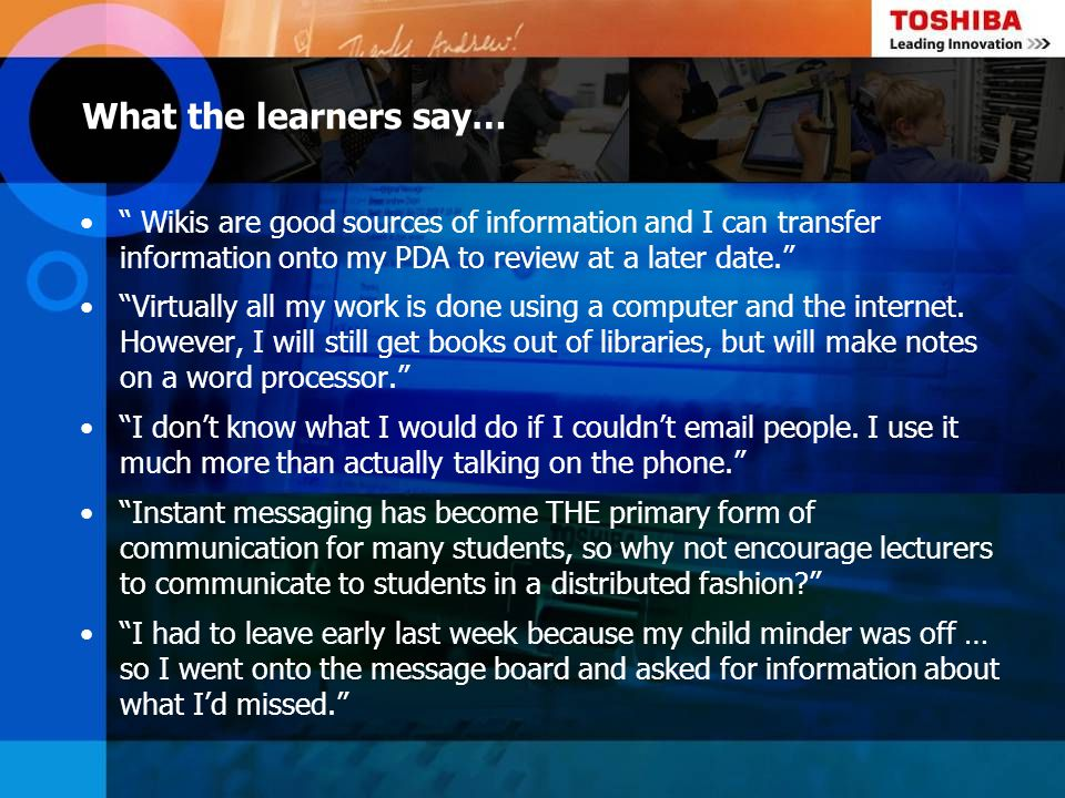 What the learners say… Wikis are good sources of information and I can transfer information onto my PDA to review at a later date.