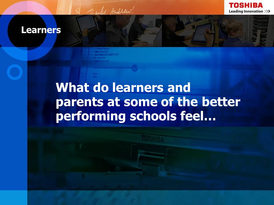 Learners What do learners and parents at some of the better performing schools feel…