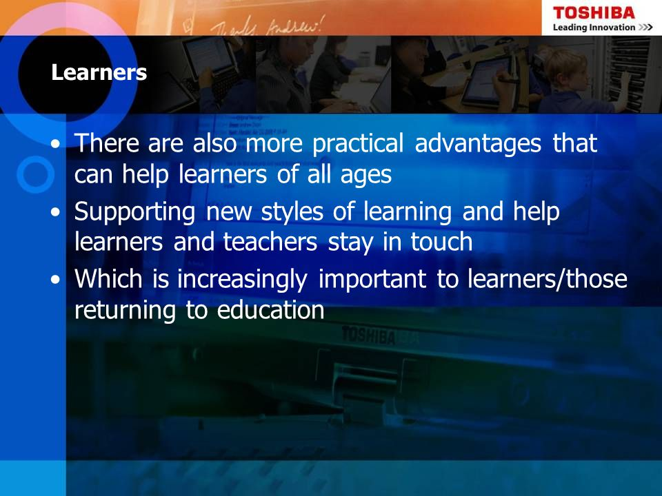 Learners There are also more practical advantages that can help learners of all ages.