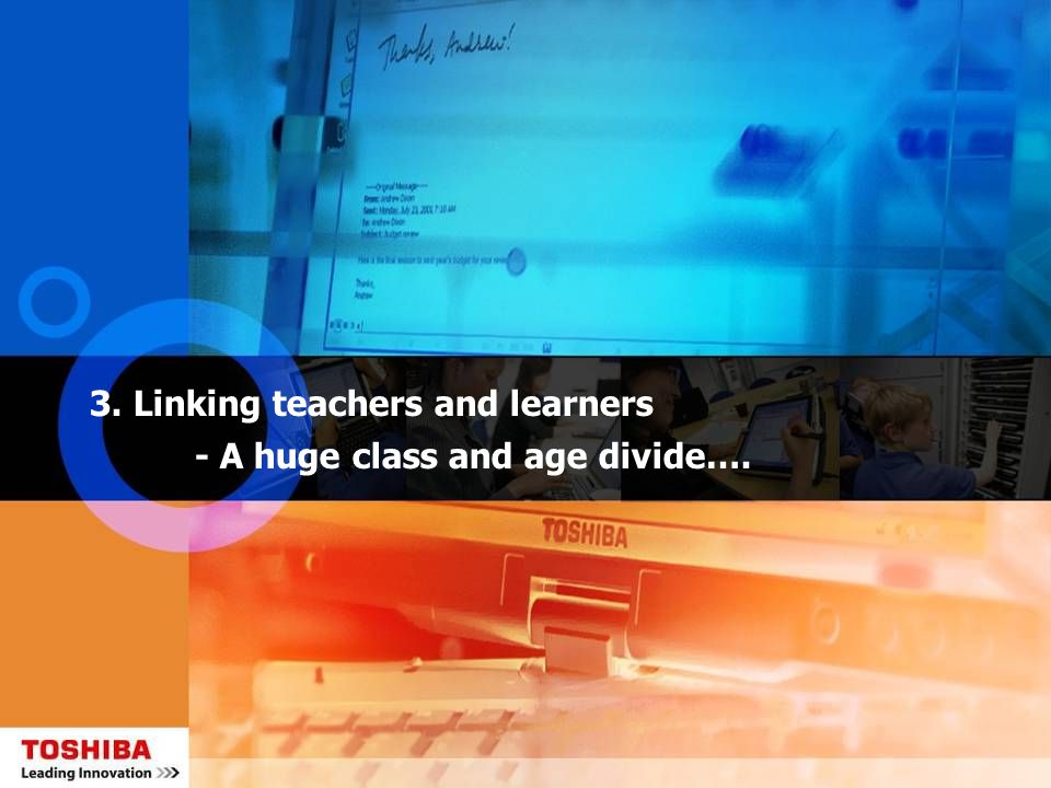 3. Linking teachers and learners - A huge class and age divide….