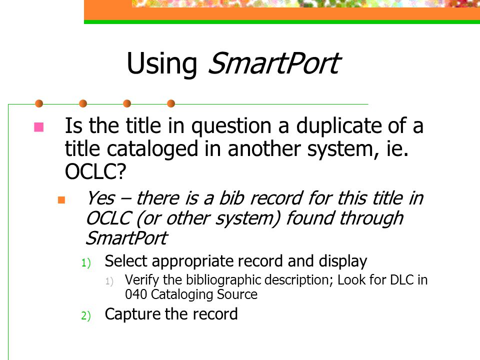 Using SmartPort Is the title in question a duplicate of a title cataloged in another system, ie. OCLC