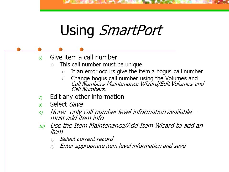 Using SmartPort Give item a call number Edit any other information