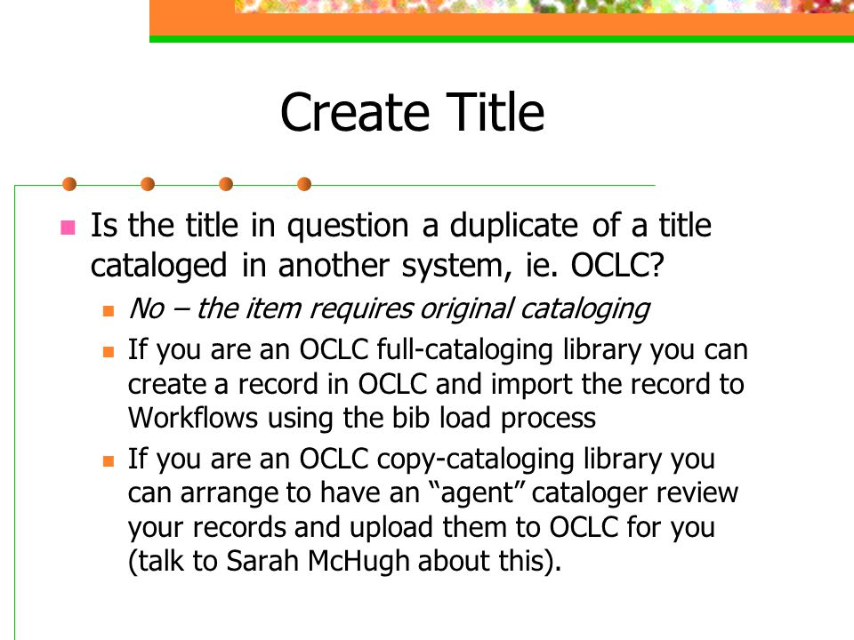 Create Title Is the title in question a duplicate of a title cataloged in another system, ie. OCLC