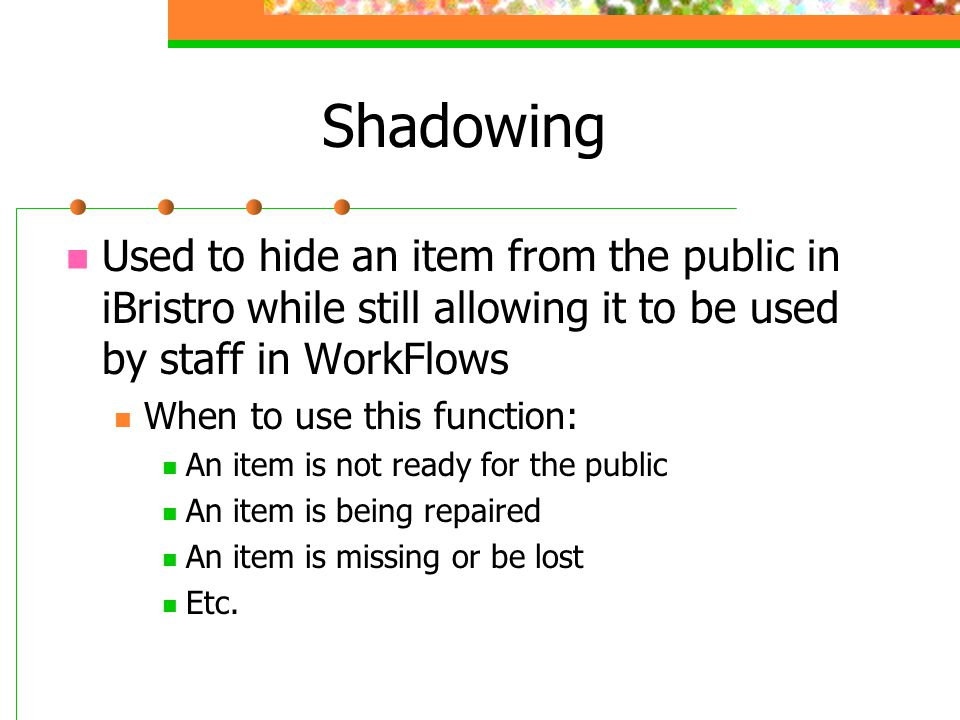 Shadowing Used to hide an item from the public in iBristro while still allowing it to be used by staff in WorkFlows.