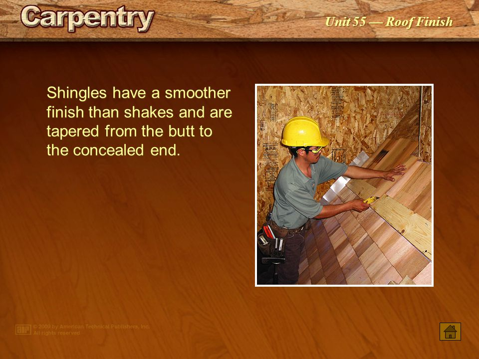 Shingles have a smoother finish than shakes and are tapered from the butt to the concealed end.