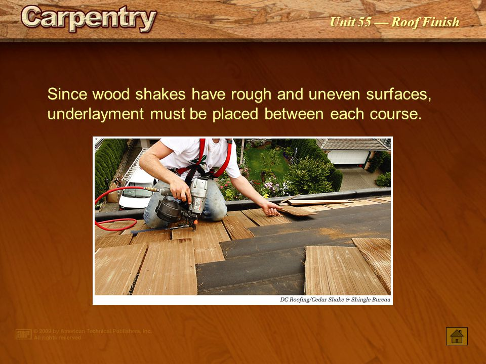 Since wood shakes have rough and uneven surfaces, underlayment must be placed between each course.