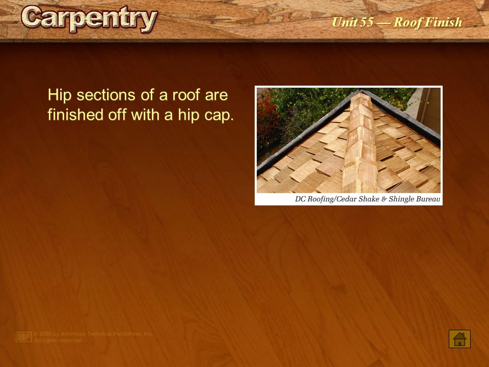 Hip sections of a roof are finished off with a hip cap.