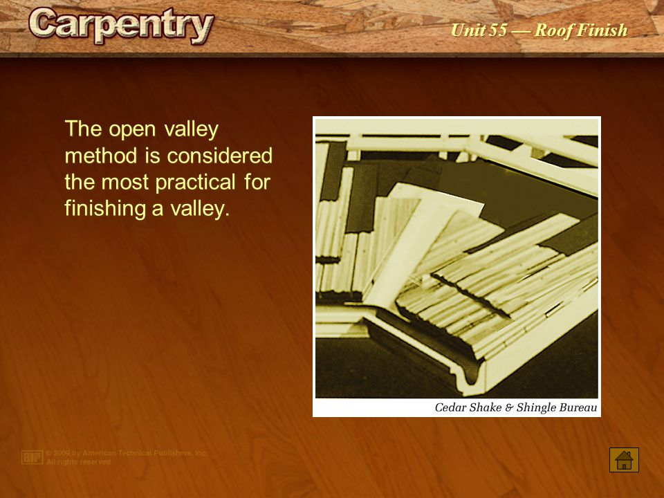 The open valley method is considered the most practical for finishing a valley.