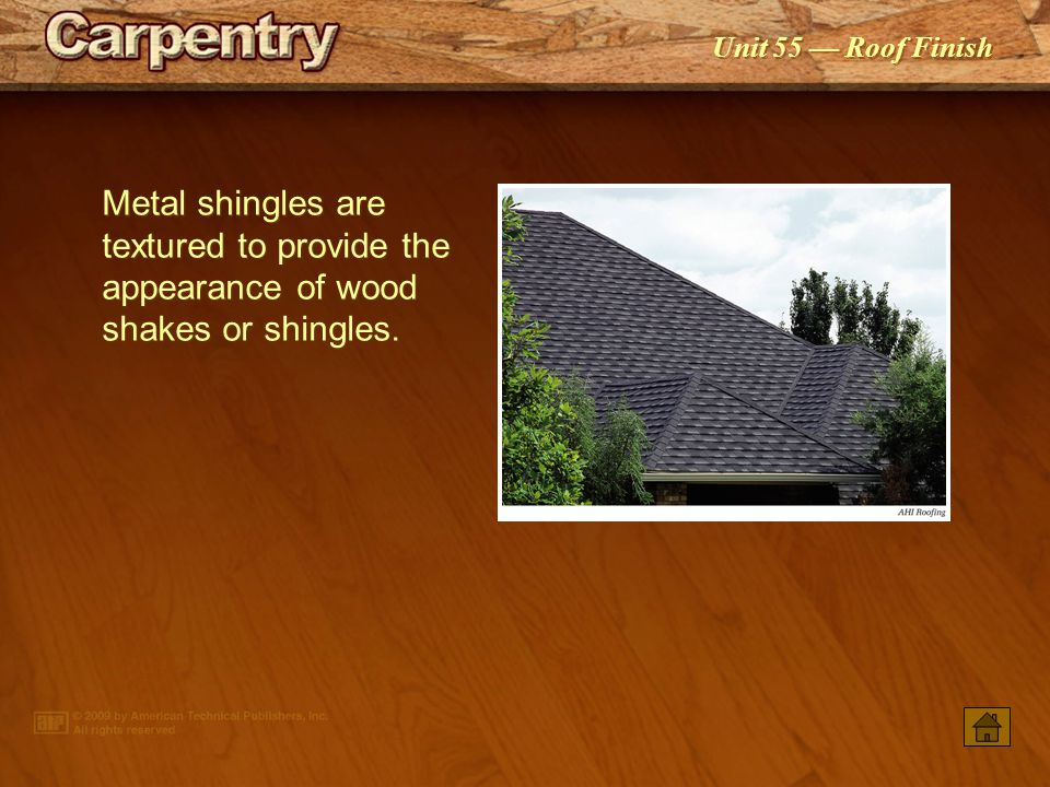 Metal shingles are textured to provide the appearance of wood shakes or shingles.