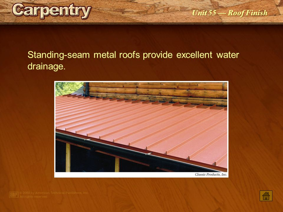 Standing-seam metal roofs provide excellent water drainage.
