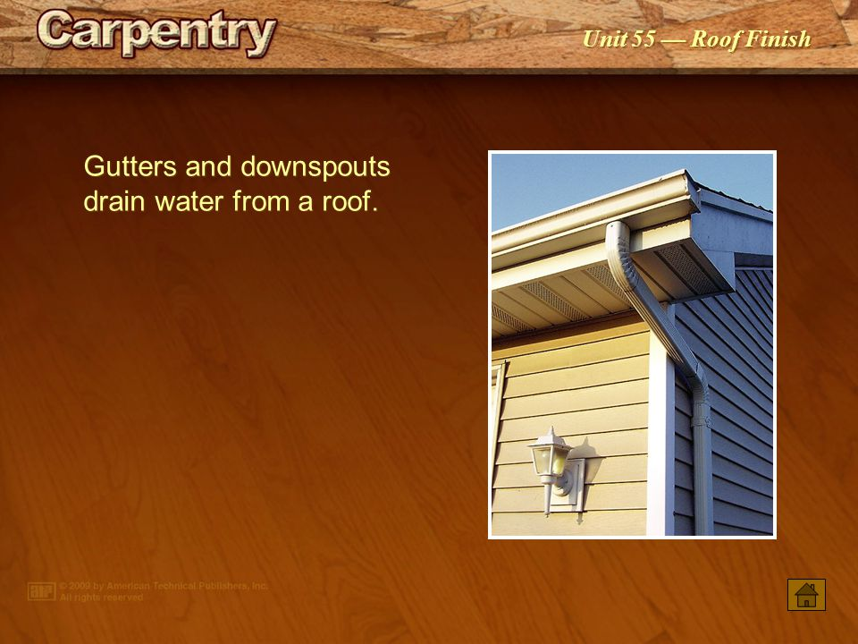 Gutters and downspouts drain water from a roof.