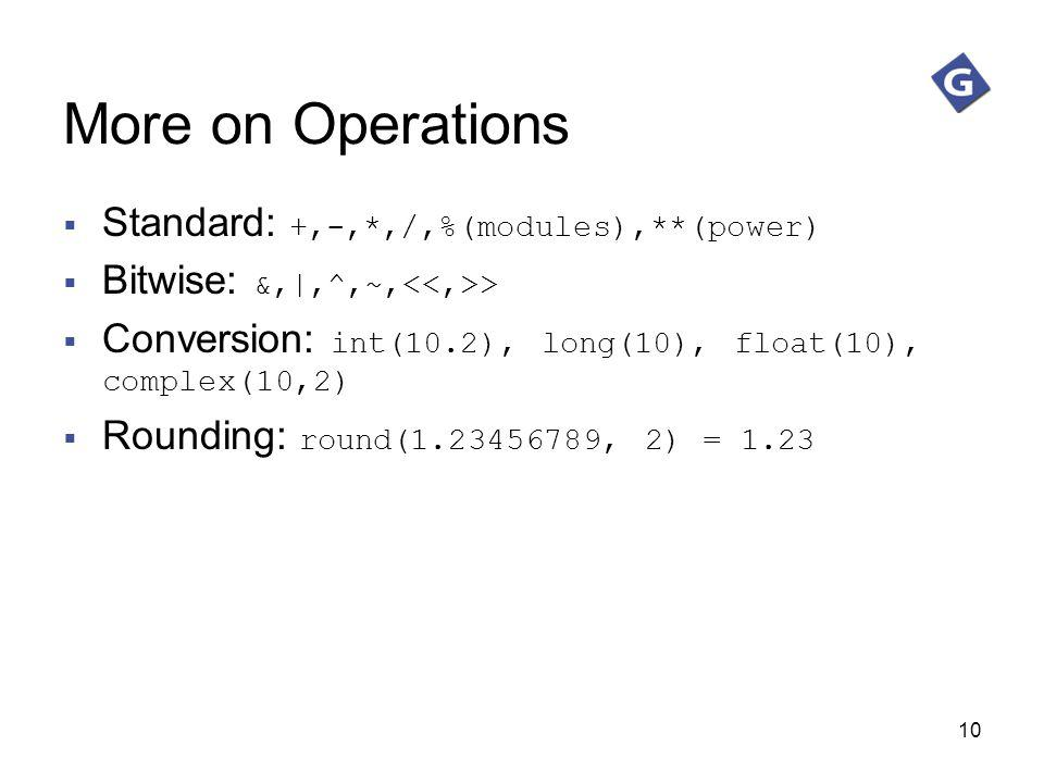 More on Operations Standard: +,-,*,/,%(modules),**(power)